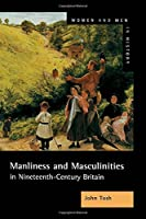 Manliness and Masculinities in Nineteenth-Century Britain: Essays on Gender, Family and Empire (Women And Men In History)