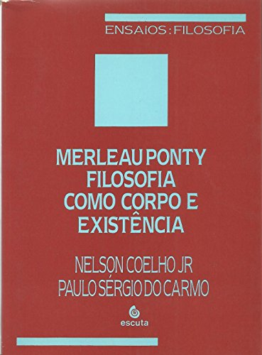 Merleau Ponty: Filosofia Como Corpo e Existência