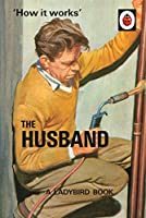 How it Works: The Husband (Ladybirds for Grown-Ups)