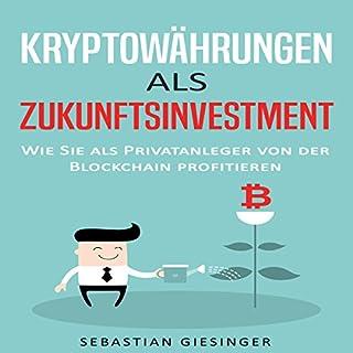 Kryptowährungen als Zukunftsinvestment - Wie Sie als Privatanleger von der Blockchain profitieren                   Autor:                                                                                                                                 Sebastian Giesinger                               Sprecher:                                                                                                                                 Frank Hilsamer                      Spieldauer: 1 Std. und 27 Min.     167 Bewertungen     Gesamt 4,0