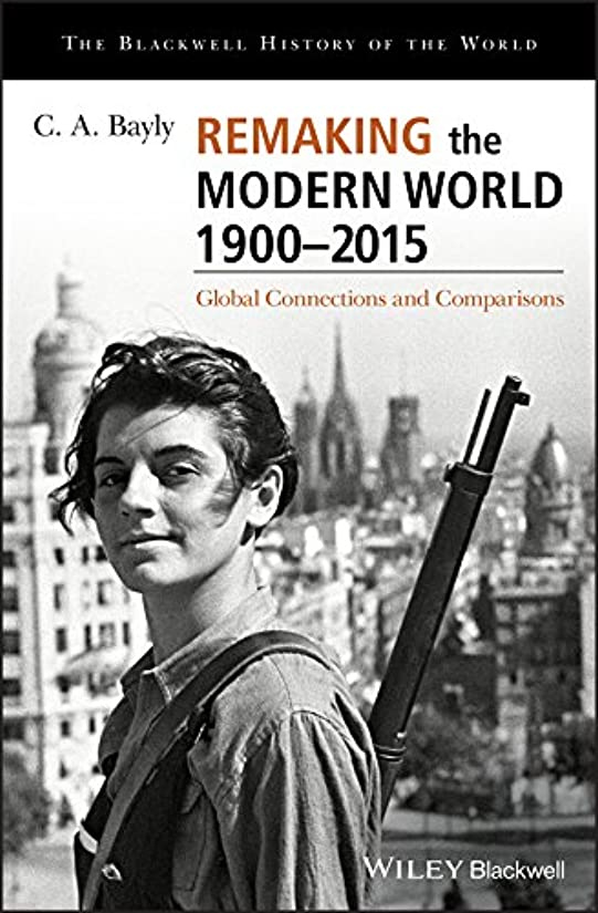 地区バクテリア閃光Remaking the Modern World 1900 - 2015: Global Connections and Comparisons (Blackwell History of the World) (English Edition)