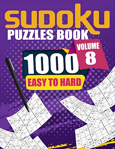 1000 Sudoku Puzzles Easy To Hard Volume 8: Fill In Puzzles Book 1000 Easy To Hard 9X9 Sudoku Logic Puzzles For Adults, Seniors And Sudoku lovers Fresh, fun, and easy-to-read