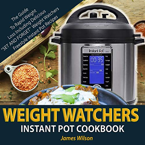 Instant Pot Cookbook: The Guide To Rapid Weight Loss Including Easy To Make WW Freestyle Instant Pot Recipes