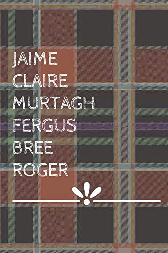 Jamie Claire Murtagh Fergus Bree Outlander Notebook/6x9' Paperback Journal With 100 Lined Pages/Outlander Fans/Fraser's Ridge