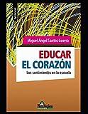 Educar el corazón: Los sentimientos en la escuela (Miguel Ángel Santos Guerra)
