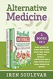 Alternative Medicine (2 books in 1): Herbal Antivirals: The Ultimate Guide to Herbal Healing, Magic, Medicine, and Antibiotics + Herbal Remedies: Guide to Natural Antibiotics and Antivirals