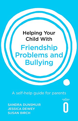 Helping Your Child with Friendship Problems and Bullying: A self-help guide for parents
