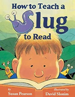 How to Teach a Slug to Read by [Susan Pearson, David Slonim]