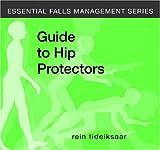 Tideiksaar, R: Guide to Hip Protectors (Essential Falls Management Series) - Rein Tideiksaar