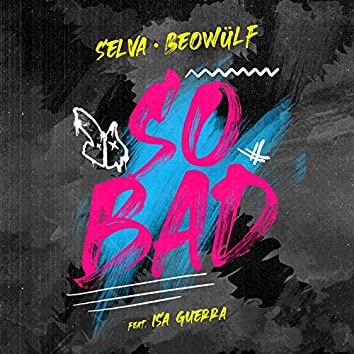 So Bad (with Beowülf) (Extended Mix)