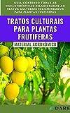Tratos Culturais em Plantas Frutiferas: Guia contendo todas as características relacionadas ao trato...