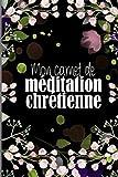 Mon carnet de métitation chrétienne: carnet de méditation chrétienne, études bibliques, 120 pages pointillées, design intérieur unique, dimensions 6 x 9 pouces