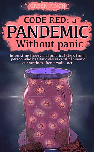 Сode Red: A Pandemic Without Panic: Interesting theory and practical steps from a person who has survived several pandemic quarantines. Don't wait - act! ... pandemic)) (Health and Survival Book 1)