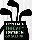 I Don't Need Therapy I Just Need To Go Golfing - Funny Golfing Quote Wall Art Decor Print on White Woodgrain Background - 8x10 unframed print great for golfers