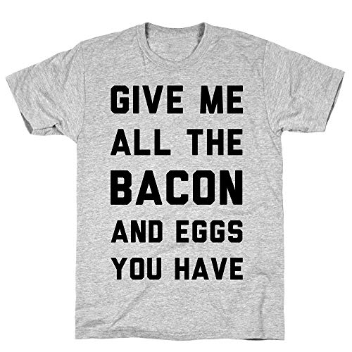 LookHUMAN Give Me All The Bacon and Eggs You Have XL Athletic Gray Men's Cotton Tee