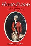 Henry Flood: Parties and Politics in Eighteenth Century Ireland (1798 Bicentenary Book)