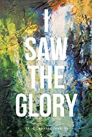 I Saw the Glory