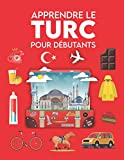 Apprendre le Turc pour débutants: Premiers mots pour tous (Apprendre le Turc pour les enfants et adultes, Livre de mots en Turc, Apprendre à parler turc, Apprendre le Turc facilement)