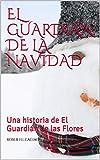 EL GUARDIÁN DE LA NAVIDAD: Una historia de El Guardián de las Flores (SAGA EL GUARDIÁN DE LAS FLORES)