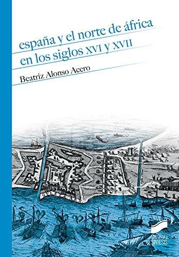 España y el norte de África en los siglos XVI y XVII: 12 (Historia)