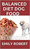 BALANCED DIET DOG FOOD: ALL YOU NEED TO KNOW ABOUT DOGS BALANCED DIET INCLUDING EASY AND FRESH RECIPES (English Edition)