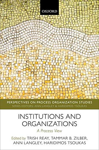 Compare Textbook Prices for Institutions and Organizations: A Process View Perspectives on Process Organization Studies  ISBN 9780198843818 by Reay, Trish,Zilber, Tammar B.,Langley, Ann,Tsoukas, Haridimos