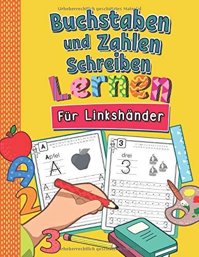 Buchstaben und Zahlen Schreiben Für Linkshänder: So Lernen Linkshändige Kinder Buchstaben und Zahlen Spielend Leicht | ABC & Mathe Lernheft für Kindergarten, Vorschule und 1. Klasse