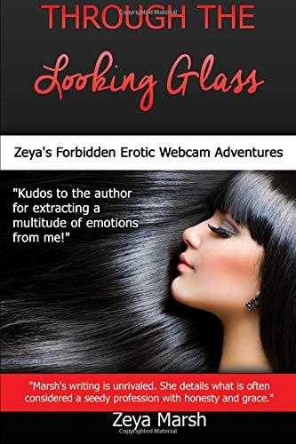 Through the Looking Glass: Zeya's Forbidden Erotic Webcam Adventures (Cam Girl Adventures)
