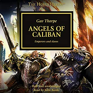 Angels of Caliban     The Horus Heresy, Book 38              Written by:                                                                                                                                 Gav Thorpe                               Narrated by:                                                                                                                                 John Banks                      Length: 10 hrs and 56 mins     12 ratings     Overall 4.8