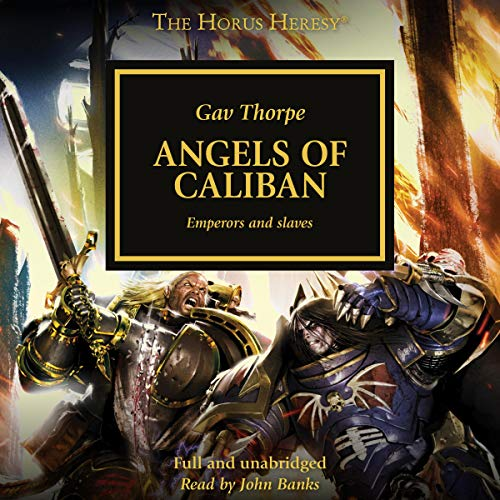 Angels of Caliban     The Horus Heresy, Book 38              By:                                                                                                                                 Gav Thorpe                               Narrated by:                                                                                                                                 John Banks                      Length: 10 hrs and 56 mins     26 ratings     Overall 4.7