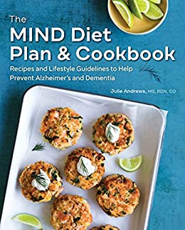 The MIND Diet Plan and Cookbook: Recipes and Lifestyle Guidelines to Help Prevent Alzheimer's and Dementia by [Julie Andrews MS RDN CD]