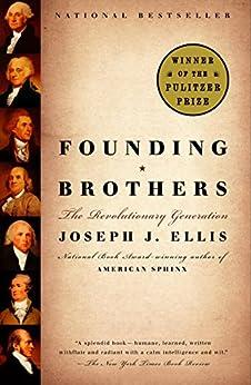 Founding Brothers: The Revolutionary Generation by [Joseph J. Ellis]