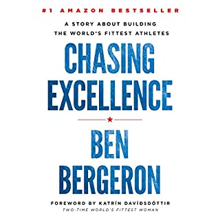 Chasing Excellence: A Story About Building the World's Fittest Athletes                   By:                                                                                                                                 Ben Bergeron                               Narrated by:                                                                                                                                 Ben Bergeron                      Length: 3 hrs and 58 mins     1,107 ratings     Overall 4.8