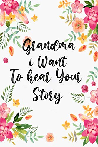 Grandma I Want to Hear Your Story: A Grandmother's Guided Journal To Share Her Life & Her Love and Special Memories Appreciation Prompts Gift For Mom and Grandma For Mother's Day