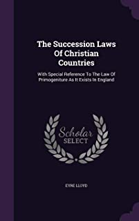 The Succession Laws of Christian Countries: With Special Reference to the Law of Primogeniture as It Exists in England