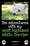 The adventures with my west highland white terrier: dog owner | dogs | notebook | pet | diary | animal | book | draw | gift | e.g. dog food planner | ruled pages + photo collage | 6 x 9 inch