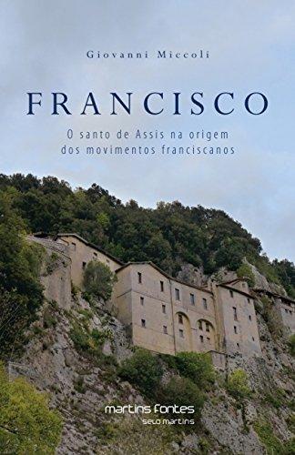 Francisco: O Santo de Assis na Origem dos Movimentos Franciscanos