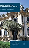 Jewish Resistance to 'Romanianization', 1940-44 (Palgrave Studies in the History of Genocide)