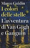 I colori delle stelle. L'avventura di Van Gogh e Gauguin