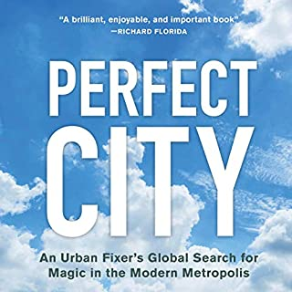 Perfect City: An Urban Fixer's Global Search for Magic in The Modern Metropolis cover art