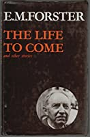 """The Life to Come and Other Stories (Abinger Edition of E.M. Forster S.)"