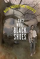 Mar10 Productions Presents I Once Wore Black Shoes