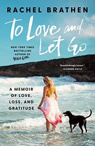To Love and Let Go: A Memoir of Love, Loss, and Gratitude