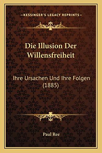 Die Illusion Der Willensfreiheit: Ihre Ursachen Und Ihre Folgen (1885)