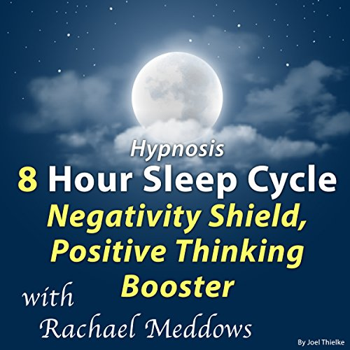 Hypnosis 8 Hour Sleep Cycle Negativity Shield, Positive Thinking Booster audiobook cover art