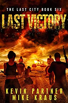 Last Victory: Book 6 in the Thrilling Post-Apocalyptic Survival Series: (The Last City - Book 6) by [Kevin Partner, Mike Kraus]