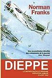 Dieppe : La grande bataille aérienne. Opération Jubilée, 19 août 1942