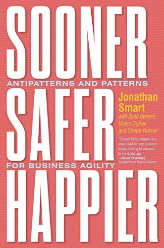 Sooner Safer Happier: Antipatterns and Patterns for Business Agility