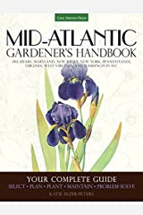 Mid-Atlantic Gardener's Handbook: Your Complete Guide: Select, Plan, Plant, Maintain, Problem-Solve - Delaware, Maryland, New Jersey, New York, ... Virginia, West Virginia, and Washington D.C. Paperback