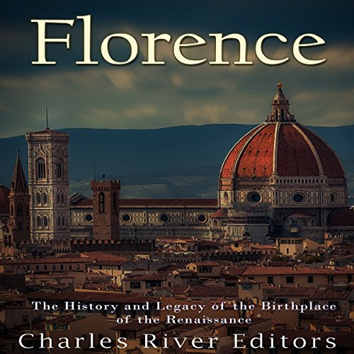 Florence: The History and Legacy of the Birthplace of the Renaissance cover art